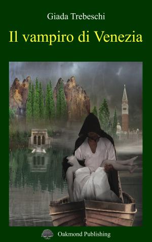 Il vampiro di Venezia - Giada Trebeschi - Oakmond Publishing
